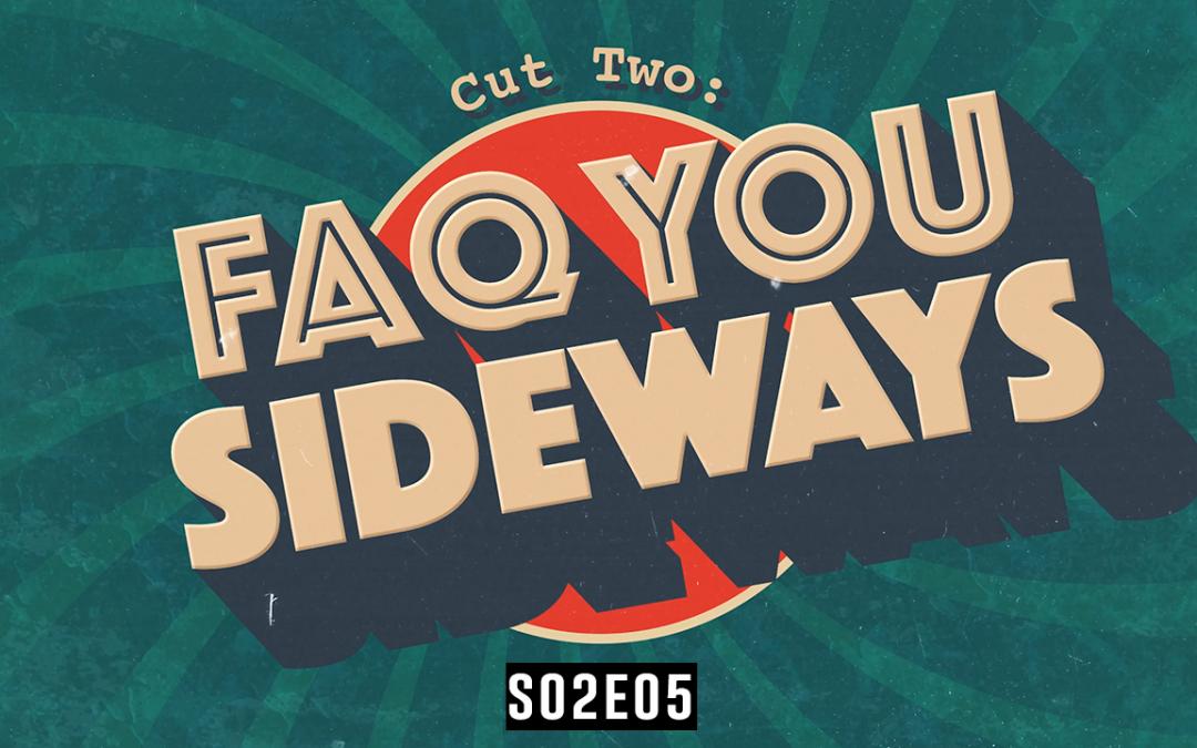 FAQ YOU SIDEWAYS | S02.E05